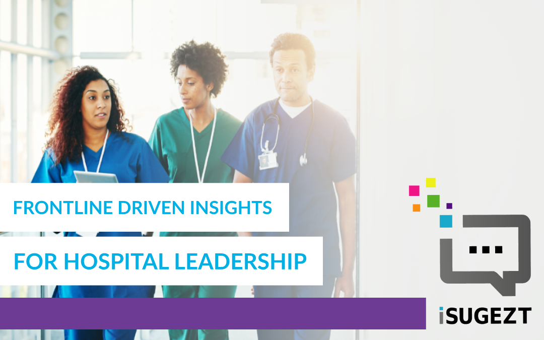 Frontline Driven Insights for Hospital Leadership