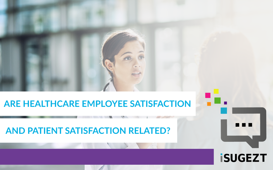 Are Healthcare Employee Satisfaction and Patient Satisfaction Related?