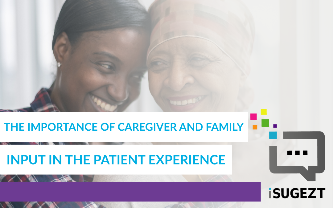 The Importance of Caregiver and Family Input in the Patient Experience