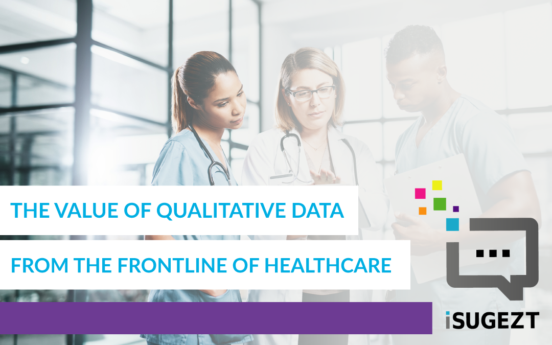The Value of Qualitative Data From The Frontline Of Healthcare