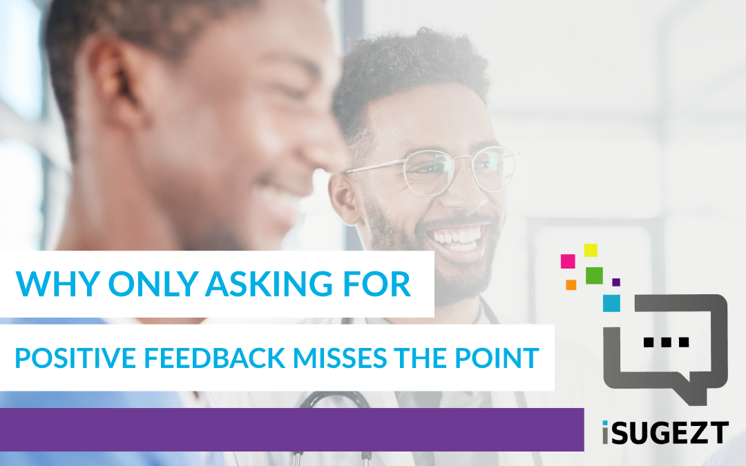 Why Only Asking For Positive Feedback Misses The Point